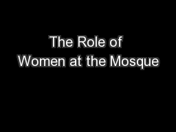 The Role of Women at the Mosque PowerPoint PPT Presentation