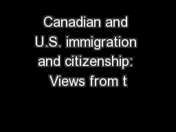 Canadian and U.S. immigration and citizenship: Views from t