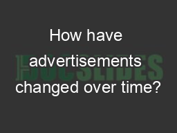 How have advertisements changed over time?