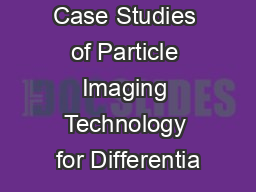 Case Studies of Particle Imaging Technology for Differentia PowerPoint PPT Presentation