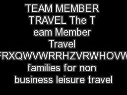 TEAM MEMBER TRAVEL The T eam Member Travel URJUDPLVLQWHQGHGWRSURYLGHGLVFRXQWVWRRHZVRWHOVWHDPPHPEHUVDQGWKHLULPPHGLDWH families for non business leisure travel