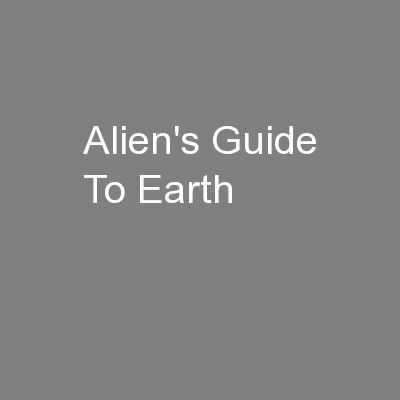 Alien's Guide To Earth