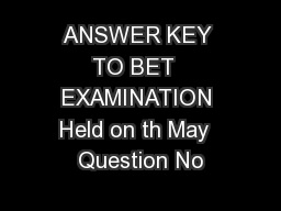 ANSWER KEY TO BET  EXAMINATION Held on th May  Question No