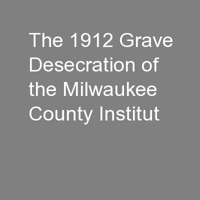 The 1912 Grave Desecration of the Milwaukee County Institut