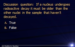 Discussion question:  If a nucleus undergoes radioactive de