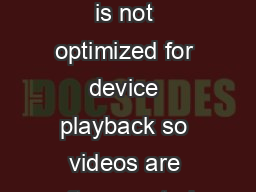 Product Details DIVX CERTIFICATION Internet video lacks a common standard and is not optimized for device playback so videos are often created using dierent codecs and various resolutions and package