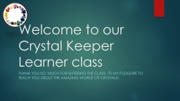 Welcome to our Crystal Keeper Learner class