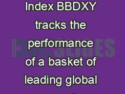The Bloomberg Dollar Spot Index BBDXY tracks the performance of a basket of leading global currencies versus the U