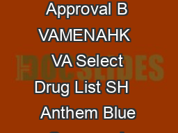 VAMENABS Effective   Tier Formulary Select Drug List Pending Regulatory Approval B VAMENAHK  VA Select Drug List SH    Anthem Blue Cross and Blue Shield Select Drug List Your prescription drug benet
