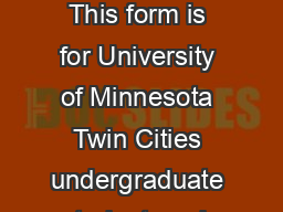 Over for more This form is for University of Minnesota Twin Cities undergraduate students only