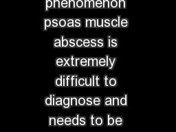 n uncommon clinical phenomenon psoas muscle abscess is extremely difficult to diagnose and needs to be investigated with considerable thoroughness