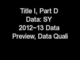 Title I, Part D Data: SY 2012−13 Data Preview, Data Quali PowerPoint PPT Presentation