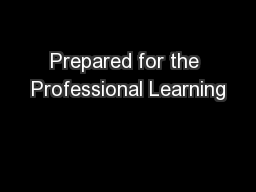 Prepared for the Professional Learning