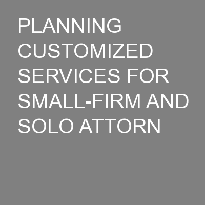PLANNING CUSTOMIZED SERVICES FOR SMALL-FIRM AND SOLO ATTORN