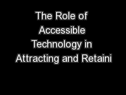The Role of Accessible Technology in Attracting and Retaini PowerPoint PPT Presentation