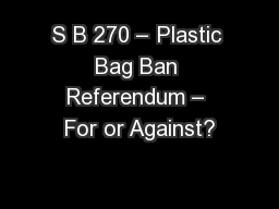 S B 270 – Plastic Bag Ban Referendum – For or Against? PowerPoint PPT Presentation