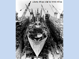 Liberty Ships vital to WW2 Allies PowerPoint PPT Presentation