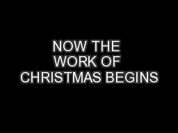NOW THE WORK OF CHRISTMAS BEGINS
