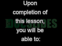 Upon completion of this lesson, you will be able to: