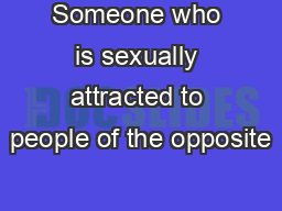 Someone who is sexually attracted to people of the opposite PowerPoint PPT Presentation
