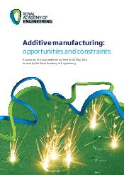 Additive manufacturing opportunities and constraints c Additive manufacturing opportunities and constraints A summary of a roundtable forum held on  May  hosted by the Royal Academy of Engineering  c