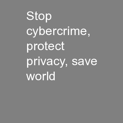 Stop cybercrime, protect privacy, save world