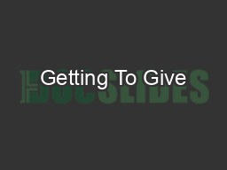 Getting To Give