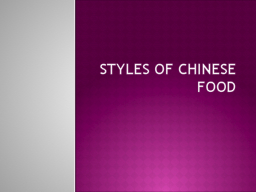 Styles of Chinese Food PowerPoint PPT Presentation