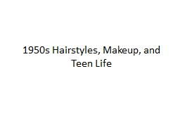 1950s Hairstyles, Makeup, and Teen Life