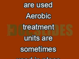 Aerobic Treatment Units When Aerobic Units are used Aerobic treatment units are sometimes used in place of standard septic tank systems