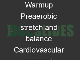 Vanderbilt University Aerobics Staff Class Guidelines Precardio heart rate Warmup Preaerobic stretch and balance Cardiovascular segment midcardio heart rate postcardio heart rate Cool down Prefloor h PowerPoint PPT Presentation