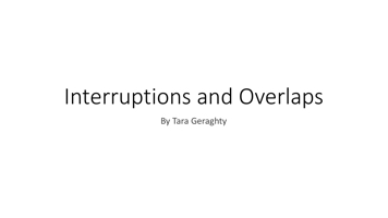 Interruptions and Overlaps