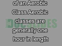 Components of an Aerobic Class Aerobic classes are generally one hour in length