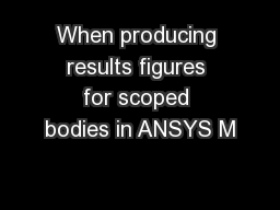 When producing results figures for scoped bodies in ANSYS M PowerPoint PPT Presentation