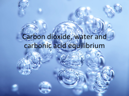 Carbon dioxide, water and carbonic acid equilibrium