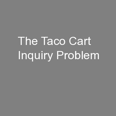 The Taco Cart Inquiry Problem PowerPoint PPT Presentation