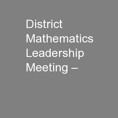 District Mathematics Leadership Meeting –