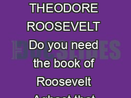 Roosevelt Aghast that Americans seem completely taken in by Wilson By THEODORE ROOSEVELT Do you need the book of Roosevelt Aghast that Americans seem completely taken in by Wilson by author THEODORE
