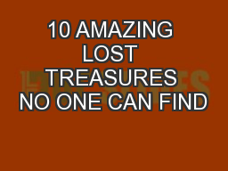 10 AMAZING LOST TREASURES NO ONE CAN FIND