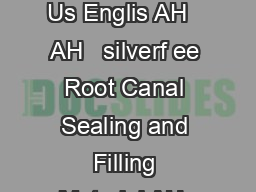 AH  AH  silve rfree Root Canal Sealing and Filling aterial s  Directions for Us Englis AH   AH   silverf ee Root Canal Sealing and Filling Material AH  powder and resi are mixed to produce root canal