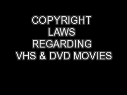 COPYRIGHT LAWS REGARDING VHS & DVD MOVIES