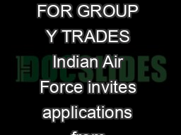 INDIAN AIR FORCE INVITES APPLICATIONS FROM UNMARRIED OUTSTANDING SPORTSMEN FOR GROUP Y TRADES Indian Air Force invites applications from UNMARRIED OUTSTANDING SPORTSMEN only Male Indian citizens  for