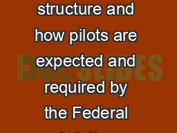 In this Safety Advisor  we will examine the airspace structure and how pilots are expected and required by the Federal Aviation Regulations to operate with in it