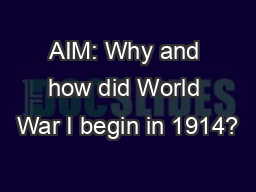 AIM: Why and how did World War I begin in 1914? PowerPoint PPT Presentation