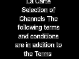 Terms and Conditions for A La Carte Selection of Channels The following terms and conditions are in addition to the Terms  Conditions of the Videocon Dh XVWRPHUJUHHPHQWRUPIWKHUHLVDQFRQIOLFWEHWZHHQWKH