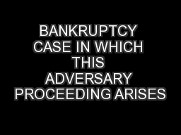BANKRUPTCY CASE IN WHICH THIS ADVERSARY PROCEEDING ARISES