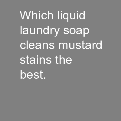 Which liquid  laundry soap cleans mustard stains the best.