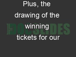 Plus, the drawing of the winning tickets for our