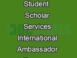 THE INTERNATIONAL AMBASSADOR PROGRAM Spring  Application Form The International Student  Scholar Services International Ambassador Program matches globally minded students who are familiar with the c