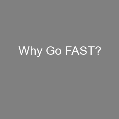 Why Go FAST?